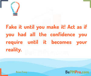 Fake it until you make it! Act as if you had all the confidence you require until it becomes your reality. Brian Tracy – iiEZ9YEmMiUCN5kADq8f