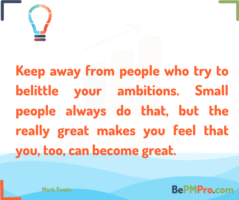 Keep away from people who try to belittle your ambitions. Small people always do that, but the really great makes you feel that you, too, can become great. Mark Twain #Motivation – k6H3zqJszNVdOod0EkVd