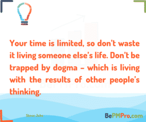 Your time is limited, so don't waste it living someone else's life. Don't be trapped by dogma – which is living with the results of other people's thinking. Steve Jobs #Motivation – 9P9E4YpHCjCMyMiyHKRf