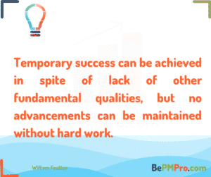 Temporary success can be achieved in spite of lack of other fundamental qualities, but no advancements can be maintained without hard work. William Feather #Motivation – uaYiEvitjtzyjBsCH7Lh