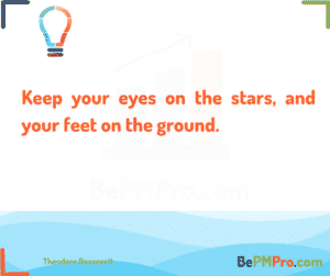 Keep your eyes on the stars, and your feet on the ground. Theodore Roosevelt – qzzR3FVj3gN9M1BVpsXh