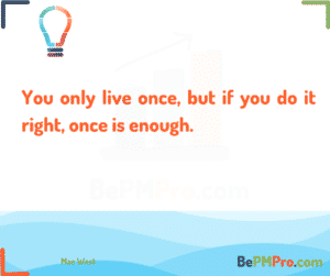 You only live once, but if you do it right, once is enough. Mae West – C6QlTEzEZamtt8QBO8ve