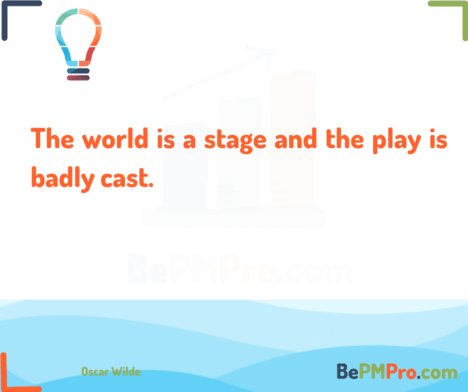The world is a stage and the play is badly cast. Oscar Wilde – s9mNqPIAPhVLgLrvgARn